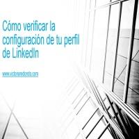 Mini guía para verificar la configuración de tu perfil de LinkedIn